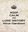 KEEP CALM AND LOVE HISTORY Alice Gandossi - Personalised Poster A1 size