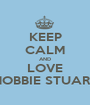 KEEP CALM AND LOVE HOBBIE STUART - Personalised Poster A1 size