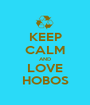KEEP CALM AND LOVE HOBOS - Personalised Poster A1 size