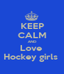 KEEP CALM AND Love  Hockey girls  - Personalised Poster A1 size