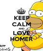 KEEP CALM AND LOVE HOMER - Personalised Poster A1 size