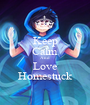 Keep Calm And Love Homestuck - Personalised Poster A1 size