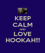KEEP CALM AND LOVE HOOKAH!!! - Personalised Poster A1 size