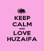 KEEP CALM AND LOVE HUZAIFA - Personalised Poster A1 size