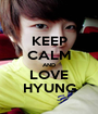 KEEP CALM AND LOVE HYUNG - Personalised Poster A1 size