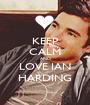 KEEP CALM AND LOVE IAN HARDING - Personalised Poster A1 size