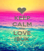 KEEP CALM AND LOVE IBUK - Personalised Poster A1 size