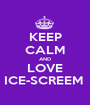 KEEP CALM AND LOVE ICE-SCREEM  - Personalised Poster A1 size