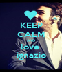 KEEP CALM AND love  ignazio - Personalised Poster A1 size