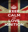 KEEP CALM AND LOVE IGNITION - Personalised Poster A1 size