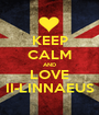 KEEP CALM AND LOVE II-LINNAEUS - Personalised Poster A1 size
