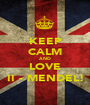 KEEP CALM AND LOVE II - MENDEL! - Personalised Poster A1 size