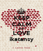 KEEP CALM AND LOVE ikatansy - Personalised Poster A1 size