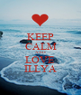 KEEP CALM AND LOVE  ILLYA - Personalised Poster A1 size