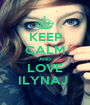 KEEP CALM AND LOVE ILYNAJ  - Personalised Poster A1 size