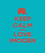 KEEP CALM AND LOVE IMOGEN - Personalised Poster A1 size