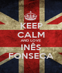 KEEP CALM AND LOVE INÊS FONSECA - Personalised Poster A1 size