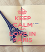 KEEP CALM AND LOVE IN PARIS - Personalised Poster A1 size