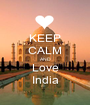 KEEP CALM AND  Love  India - Personalised Poster A1 size