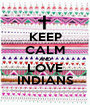 KEEP CALM AND LOVE INDIANS - Personalised Poster A1 size