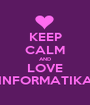 KEEP CALM AND LOVE INFORMATIKA - Personalised Poster A1 size