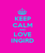 KEEP CALM AND LOVE INGIRD - Personalised Poster A1 size