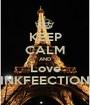 KEEP CALM AND Love INKFEECTION - Personalised Poster A1 size