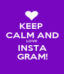 KEEP  CALM AND LOVE INSTA GRAM! - Personalised Poster A1 size