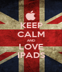 KEEP CALM AND LOVE IPADS - Personalised Poster A1 size