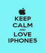 KEEP CALM AND LOVE IPHONE5 - Personalised Poster A1 size