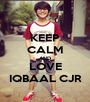 KEEP CALM AND LOVE IQBAAL CJR - Personalised Poster A1 size