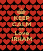 KEEP CALM AND Love IRHAM - Personalised Poster A1 size