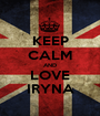 KEEP CALM AND LOVE IRYNA - Personalised Poster A1 size