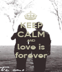 KEEP CALM AND love is forever - Personalised Poster A1 size