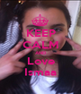 KEEP CALM AND Love Ismaa - Personalised Poster A1 size