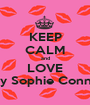 KEEP CALM and LOVE Issy Sophie Connie  - Personalised Poster A1 size