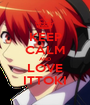 KEEP CALM AND LOVE ITTOKI - Personalised Poster A1 size