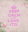 KEEP CALM AND LOVE  ITZI  - Personalised Poster A1 size