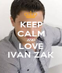 KEEP CALM AND LOVE IVAN ZAK - Personalised Poster A1 size