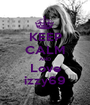 KEEP CALM AND Love izzy69 - Personalised Poster A1 size