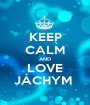 KEEP CALM AND LOVE JÁCHYM  - Personalised Poster A1 size