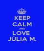 KEEP CALM AND LOVE  JÚLIA M. - Personalised Poster A1 size