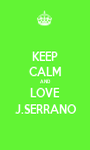 KEEP CALM AND LOVE J.SERRANO - Personalised Poster A1 size
