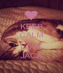 KEEP CALM AND LOVE JACA - Personalised Poster A1 size