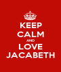 KEEP CALM AND LOVE JACABETH - Personalised Poster A1 size