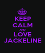 KEEP CALM AND LOVE JACKELINE - Personalised Poster A1 size