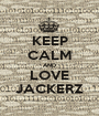 KEEP CALM AND LOVE JACKERZ - Personalised Poster A1 size