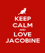 KEEP CALM AND LOVE JACOBINE - Personalised Poster A1 size