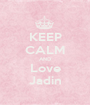 KEEP CALM AND Love Jadin - Personalised Poster A1 size