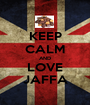 KEEP CALM AND LOVE JAFFA - Personalised Poster A1 size